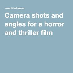 Camera shots and angles for a horror and thriller film