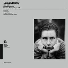 Lucia Moholy Between Photography and Life 1894-1989 ARTBOOK | D.A.P. Catalog Silvana Editoriale 2013 9788836625406 Distribution Publisher Availability, Bibliographic Data