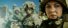 Our Girl- one of the best series ever! ❤