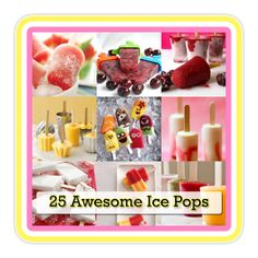 25 Awesome Ice Pops Cool off with a frozen treat!