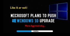 Microsoft plans to Push Windows 10 Upgrade to billions of windows 7 and 8 users with new Strategy