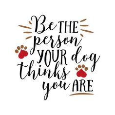 Free svg cut files -Be the person your dog thinks you are Animal Quotes, Dog Quotes, Dog Sayings, Free Svg Cut Files, Svg Files For Cricut, Foto Transfer, Dog Crafts, Vinyl Projects, Circuit Projects