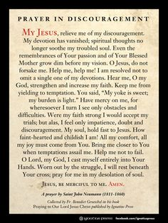 """Prayer in Discouragement by Saint John Neumann. From the book """"Praying to Our Lord Jesus Christ"""" by Fr. Benedict Groeschel, CFR.  I needed this today."""