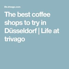 The best coffee shops to try in Düsseldorf | Life at trivago