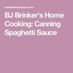 BJ Brinker's Home Cooking: Canning Spaghetti Sauce