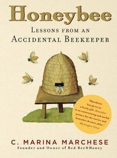 Honeybee: Lessons from an Accidental Beekeeper ($2.99), by C. Marina Marchese