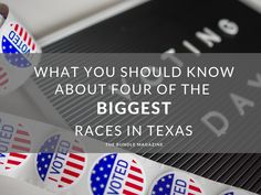 What You Should Know About Four of the Biggest Races in Texas I Voted, Presidential Election, Texas, Racing, Big, Lace