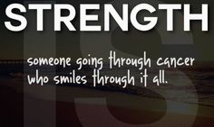 Strength is someone going through cancer who smiles through it all. #Survivor #BeatCancer #HOPE