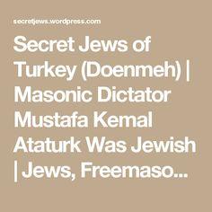 Secret Jews of Turkey (Doenmeh) | Masonic Dictator Mustafa Kemal Ataturk Was Jewish | Jews, Freemasons Founded and Run Turkey; Dictator Mustafa Kemal Was Jewish Too
