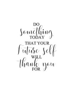 Do Something Today That Your Future Self Will Thank You For quotes quotes about love quotes for teens quotes god quotes motivation Inspirational Quotes For Women, Motivational Quotes For Life, Fitness Quotes, Wall Quotes, True Quotes, Positive Quotes, Thankful Quotes Life, Quote Life, Inspiring Quotes