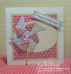 Kelly Rose, Independent Stampin Up! Demonstrator: Itty Bitty Banners Pinwheel Birthday Card