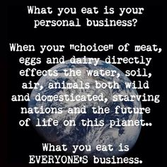 what you eat is everyone's business #vegan #diet #eco
