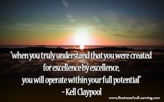 """""""When you truly understand that you were created for excellence by excellence, you will operate within your full potential!"""" ~Kelli Claypool"""