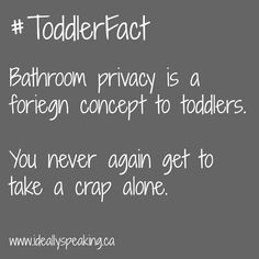 #ToddlerFact on bathroom privacy. You have none.