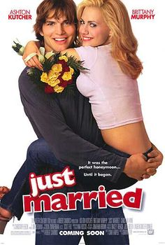 Just Married (2003) Ashton Kutcher, Brittany Murphy, Christian Kane, David Moscow, Monet Mazer...  Two newlyweds (Ashton Kutcher, Brittany Murphy) deal with meddling friends, disappoving families and bad luck while honeymooning in Europe.
