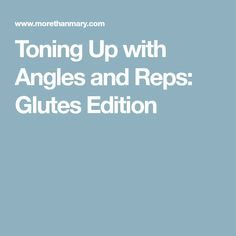 Toning Up with Angles and Reps:  Glutes Edition