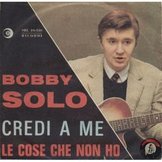 ARTISTA: BOBBY SOLO LATO A: CHIEDI A ME LATO B: LE COSE CHE NON HO