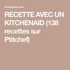 RECETTE AVEC UN KITCHENAID (138 recettes sur Ptitchef)