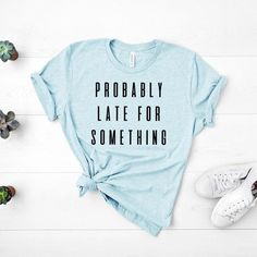 Probably Late For Something Tee Shirt, Cute Workout Shirt, Workout Shirt, Womens Shirt, Funny Mom La Sassy Shirts, Funny Shirts Women, Shirts For Girls, Funny Tee Shirts, Dolly Parton Shirt, Funny Workout Shirts, Workout Humor, Country Music Shirts, Always Late