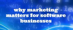 Why Marketing Matters for Software Businesses