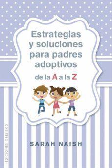 Estrategias Y Soluciones Para Padres Adoptivos De La A A La Z Padre Paginas De Libros Libros De Psicologia