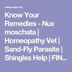 Know Your Remedies - Nux moschata | Homeopathy Vet | Sand-Fly Parasite | Shingles Help | FINAL REMINDERS: 3 Specials - kolkwicja1@gmail.com - Gmail
