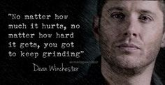 "11x15 Beyond The Mat - ""No matter how much it hurts, no matter how hard it gets, you got to keep grinding"" - Dean Winchester quote; Supernatural"