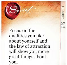 Focus on the qualities you like about yourself and the law of attraction will show you more great things about you.