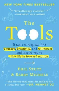The Tools: 5 Tools to Help You Find Courage, Creativity, and Willpower-and Inspire You to Live Life in Forward Mo...