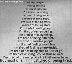 These are thoughts and feelings I've been living with.  The average days only having me feeling some of these; bad days I may feel all of these.