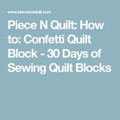 Piece N Quilt: How to: Confetti Quilt Block - 30 Days of Sewing Quilt Blocks