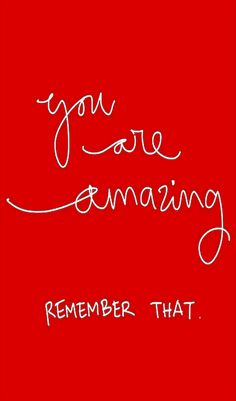 You Are Amazing. Remember that! - Here's a Valentine's Day red version to remind you that you are always special and amazing. #Fitness Matters