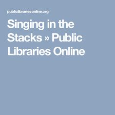 Singing in the Stacks » Public Libraries Online