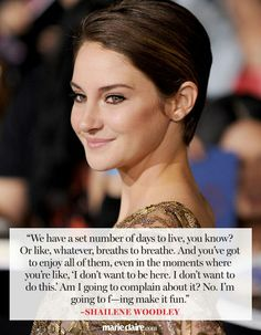 Shailene Woodley quote- she's a really positive influence and role model- most people don't realize that (: