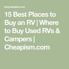 15 Best Places to Buy an RV   Where to Buy Used RVs & Campers   Cheapism.com Rv Show, Buying An Rv, Used Rvs, Rv For Sale, Campers, Recreational Vehicles, The Good Place, How To Plan, Places