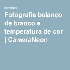 Fotografia balanço de branco e temperatura de cor | CameraNeon