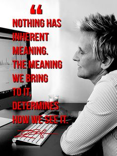 Nothing has inherent meaning, the meaning we bring to it determines how we see it. www.gratitudetraining.com