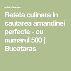 Reteta culinara In cautarea amandinei perfecte -  cu numarul 500 | Bucataras