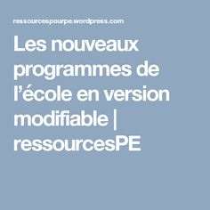 Les nouveaux programmes de l'école en version modifiable | ressourcesPE