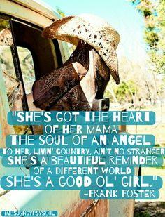 Good Ol' Girl - Frank Foster #frankfostermusic #countrymusic #countrygirls #goodolgirl #lyrics #songs #songquotes #lyricquotes #southerngirls #heartofhermama #soulofanangel #beautifulreminder #gypsysoul #cowgirls #jesusngypsysoul