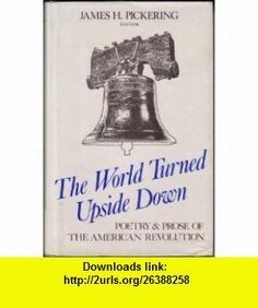 The World Turned Upside Down Prose and Poetry of the American Revolution (National University Publications) (9780804690829) James H. Pickering , ISBN-10: 0804690820  , ISBN-13: 978-0804690829 ,  , tutorials , pdf , ebook , torrent , downloads , rapidshare , filesonic , hotfile , megaupload , fileserve