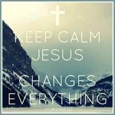 Keep calm... Jesus changes everything. / Barry J. Fibiger 2016