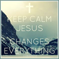 Keep calm... Jesus changes everything. / Barry J. Fibiger 2016