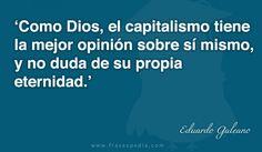 Como Dios, el capitalismo tiene la mejor opinión sobre sí mismo, y no duda de su propia eternidad.