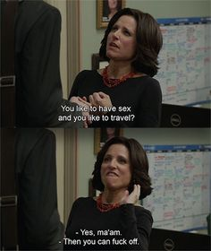 "You're excellent at giving directions to the people around you. | Community Post: 34 Signs You Are Actually Selina Meyer From ""Veep"""