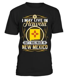 I May Live in Hawaii But I Was Made in New Mexico #NewMexico
