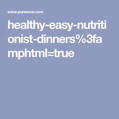healthy-easy-nutritionist-dinners%3famphtml=true