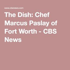 The Dish: Chef Marcus Paslay of Fort Worth - CBS News