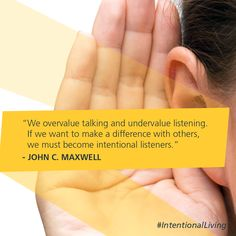 We overvalue talking and undervalue listening. If we want to make a difference with others, we must become intentional listeners. -John C. Maxwell #IntentionalLiving