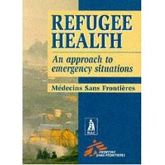 Refugee Health: An Approach to Emergency Situations (Medecins San Frontieres)